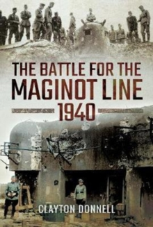 The Battle for the Maginot Line 1940, Hardback Book
