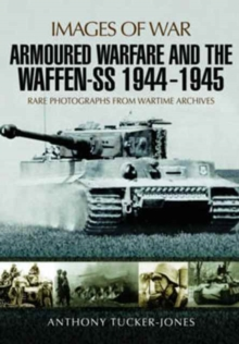 Armoured Warfare and the Waffen-SS 1944-1945 : Rare Photographs from Wartime Archives, Paperback / softback Book