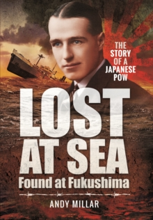 Lost at Sea Found at Fukushima : The Story of a Japanese POW, Hardback Book