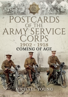 Postcards of the Army Service Corps 1902 - 1918 : Coming of Age, Hardback Book