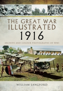 The Great War Illustrated 1916 : Archive and Colour Photographs of WWI, Hardback Book