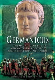 Germanicus : The Magnificent Life and Mysterious Death of Rome's Most Popular General, Paperback Book