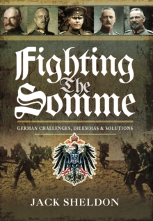 Fighting the Somme : German Challenges, Dilemmas and Solutions, Hardback Book
