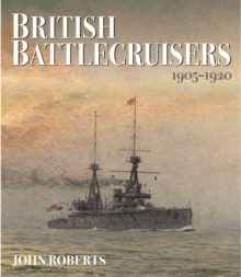 British Battlecruisers: 1905 - 1920, Hardback Book