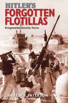 Hitler's Forgotten Flotillas : Kriegsmarine Security Forces, Hardback Book