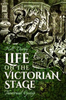 Life on the Victorian Stage : Theatrical Gossip, Paperback / softback Book