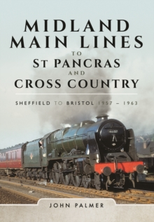 Midland Main Lines to St Pancras and Cross Country : Sheffield to Bristol 1957 - 1963, Hardback Book