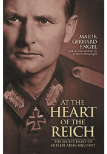 At the Heart of the Reich : The Secret Diary of Hitler's Army Adjutant, Paperback Book