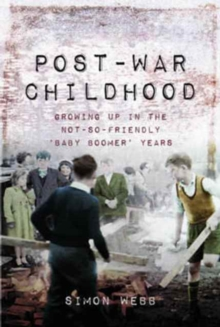Post-War Childhood : Growing Up in the Not-So-Friendly Baby Boomer Years, Paperback Book