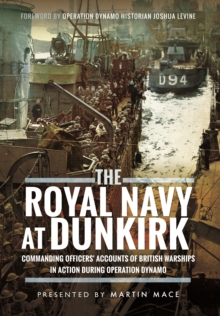 The Royal Navy at Dunkirk : Commanding Officers' Accounts of British Warships in Action During Operation Dynamo, Hardback Book
