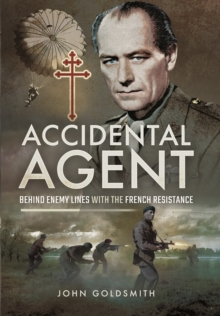 Accidental Agent : Behind Enemy Lines with the French Resistance, Hardback Book