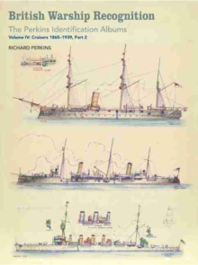 British Warship Recognition: The Perkins Identification Albums : Cruisers 1865-1939 Volume IV, Part 2, Hardback Book