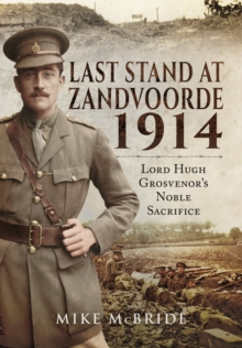 Last Stand at Zandvoore 1914: Lord Hugh Grosvenor's Noble Sacrifice, Hardback Book