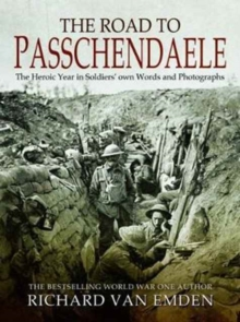 The Road to Passchendaele : The Heroic Year in Soldiers' own Words and Photographs, Hardback Book