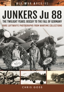 Junkers Ju 88 : The Twilight Years: Biscay to the Fall of Germany, Paperback / softback Book
