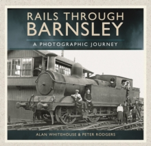 Rails Through Barnsley - A Photographic History, Hardback Book