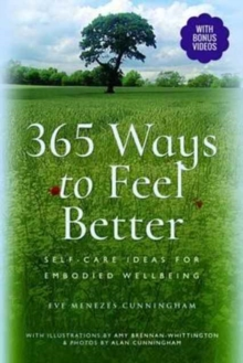 365 Ways to Feel Better : Self-Care Ideas for Embodied Well-Being, Paperback Book