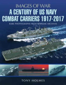 A Century of US Navy Combat Carriers 1917-2017, Paperback / softback Book