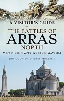 The Battles of Arras: North : A Visitor's Guide; Vimy Ridge to Oppy Wood and Gavrelle, Paperback / softback Book