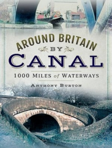 Around Britain by Canal : 1,000 Miles of Waterways, Hardback Book