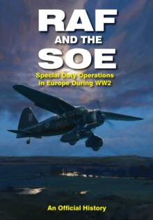 RAF and the SOE: Special Duty Operations in Europe During World War II, Hardback Book