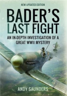 Bader's Last Fight : An in-Depth Investigation of a Great WWII Mystery, Paperback Book