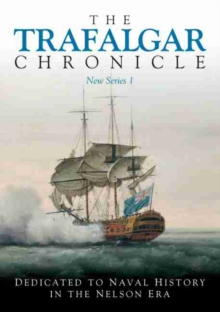 The Trafalgar Chronicle : Dedicated to Naval History in the Nelson Era No. 1, Paperback Book