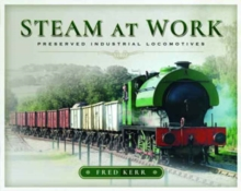 Steam at Work : Preserved Industrial Locomotives, Hardback Book