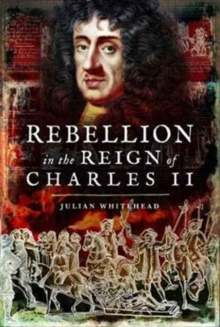 Rebellion in the Reign of Charles II : Plots, Rebellions and Intrigue in the Reign of Charles II, Hardback Book