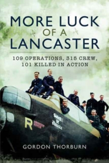 More Luck of a Lancaster : 109 Operations, 315 Crew, 101 Killed in Action, Hardback Book