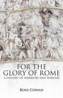 For the Glory of Rome : A History of Warriors and Warfare, Paperback / softback Book