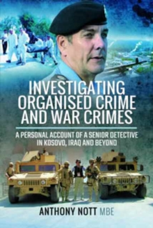 Investigating Organised Crime and War Crimes : A Personal Account of a Senior Detective in Kosovo, Iraq and Beyond, Hardback Book