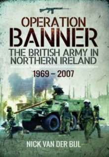 Operation Banner : The British Army in Northern Ireland 1969 - 2007, Paperback / softback Book