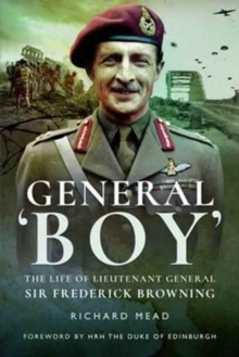 General Boy : The Life of Lieutenant General Sir Frederick Browning, Paperback Book