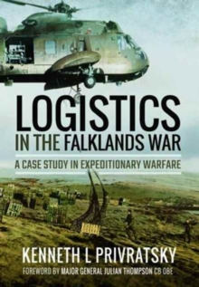 Logistics in the Falklands War : A Case Study in Expeditionary Warfare, Paperback / softback Book