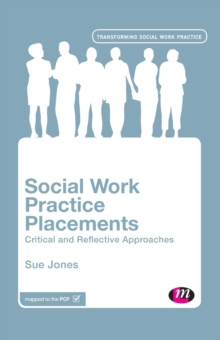 Social Work Practice Placements : Critical and Reflective Approaches, Paperback Book