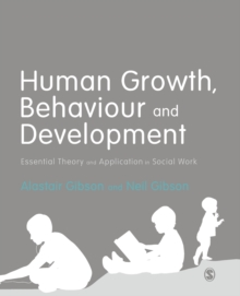 Human Growth, Behaviour and Development : Essential Theory and Application in Social Work, Paperback / softback Book