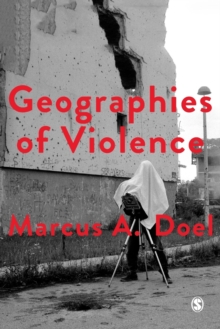 Geographies of Violence : Killing Space, Killing Time, Paperback / softback Book