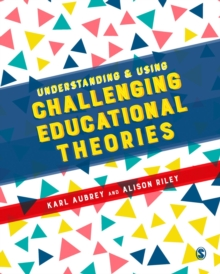 Understanding and Using Challenging  Educational Theories, Paperback / softback Book