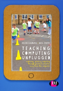 Teaching Computing Unplugged in Primary Schools : Exploring primary computing through practical activities away from the computer, Paperback / softback Book