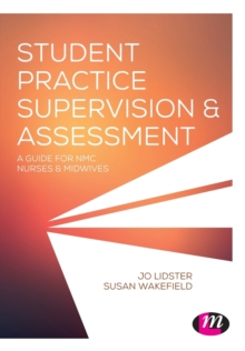 Student Practice Supervision and Assessment : A Guide for NMC Nurses and Midwives, Paperback / softback Book