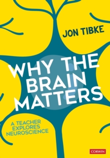 Why The Brain Matters : A Teacher Explores Neuroscience, Paperback / softback Book