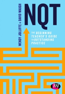 NQT : The beginning teacher's guide to outstanding practice, Paperback / softback Book