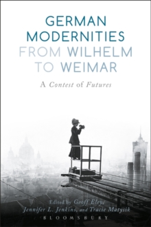 German Modernities from Wilhelm to Weimar : A Contest of Futures, Hardback Book