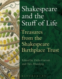 Shakespeare and the Stuff of Life : Treasures from the Shakespeare Birthplace Trust, Paperback / softback Book