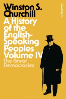 A History of the English-Speaking Peoples Volume IV : The Great Democracies, Hardback Book