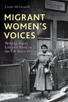 Migrant Women's Voices : Talking About Life and Work in the UK Since 1945, Paperback Book