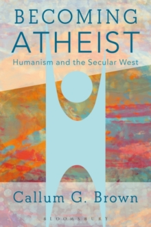Becoming Atheist : Humanism and the Secular West, Paperback Book