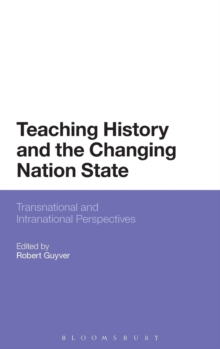 Teaching History and the Changing Nation State : Transnational and Intranational Perspectives, Hardback Book
