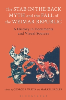 The Stab-in-the-Back Myth and the Fall of the Weimar Republic : A History in Documents and Visual Sources, Paperback / softback Book